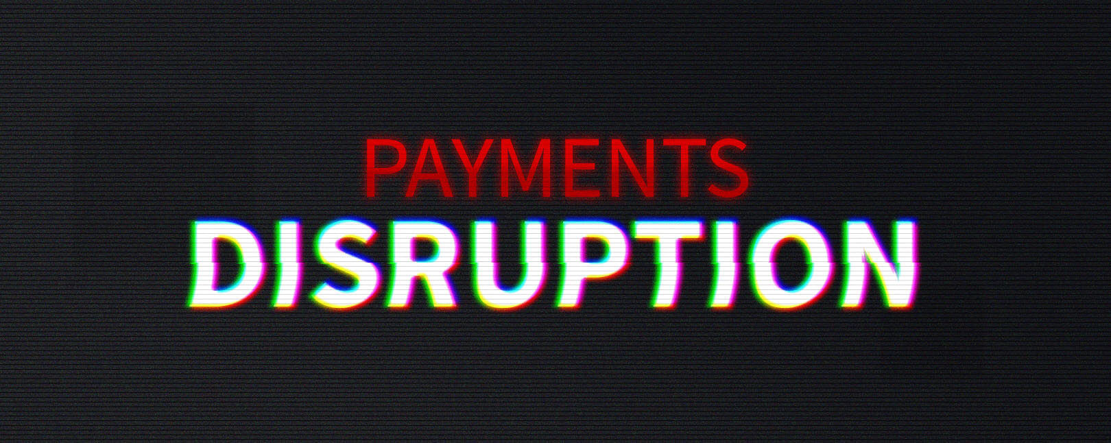 Payments Disruption